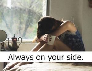 君の味方だよ、Always on your side.