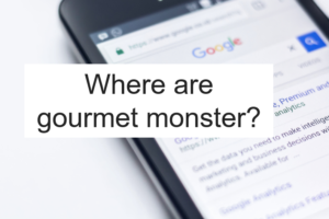 Where are gourmet monster?