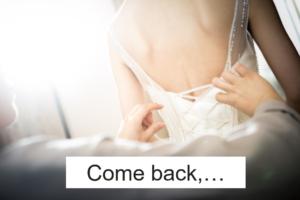 Come back,…
